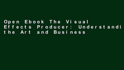 Open Ebook The Visual Effects Producer: Understanding the Art and Business of VFX online