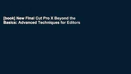 [book] New Final Cut Pro X Beyond the Basics: Advanced Techniques for Editors