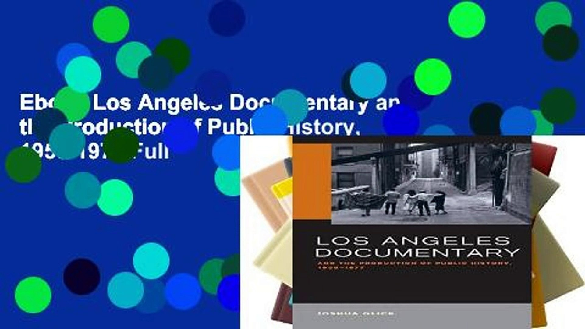 Ebook Los Angeles Documentary and the Production of Public History, 1958-1977 Full