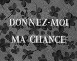 Générique du Film Donnez-Moi ma Chance - 1957