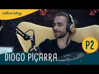Diogo Piçarra : P2 : Maluco Beleza