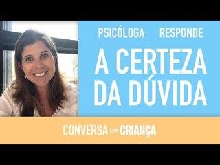 A Certeza da dúvida - Daniella Freixo de Faria - Psicóloga Infantil.