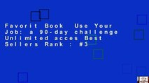 Favorit Book  Use Your Job: a 90-day challenge Unlimited acces Best Sellers Rank : #3