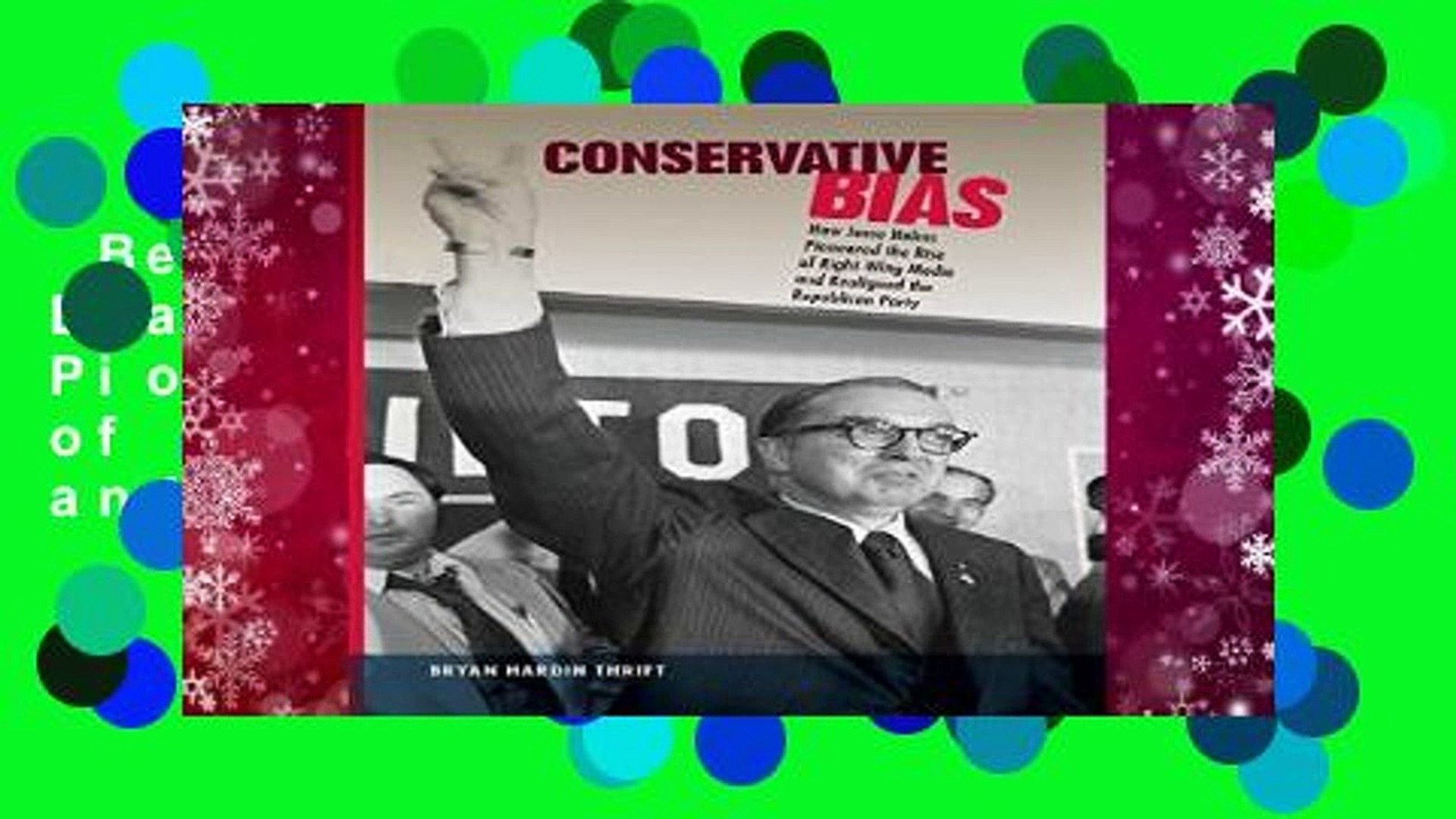 Best ebook  Conservative Bias: How Jesse Helms Pioneered the Rise of Right-Wing Media and