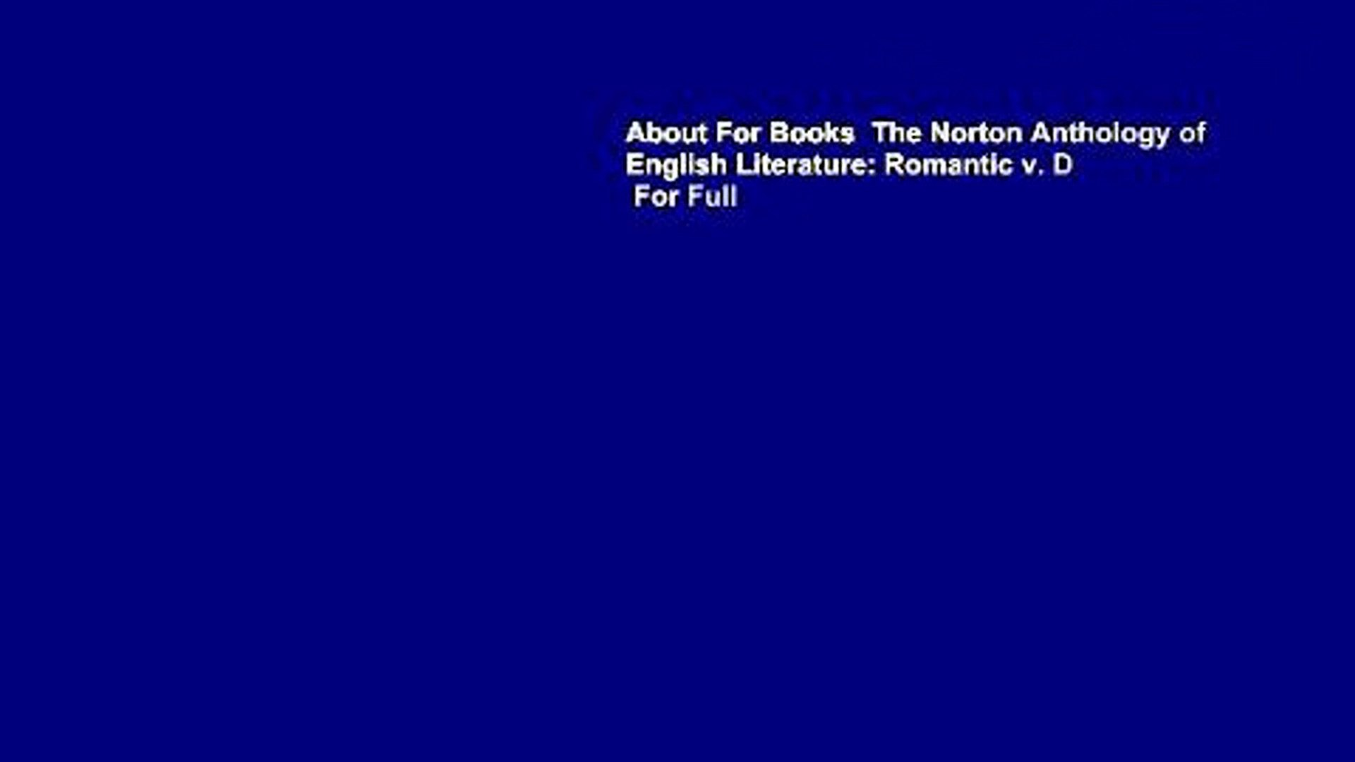 About For Books  The Norton Anthology of English Literature: Romantic v. D  For Full