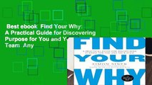 Best ebook  Find Your Why: A Practical Guide for Discovering Purpose for You and Your Team  Any