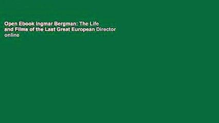 Open Ebook Ingmar Bergman: The Life and Films of the Last Great European Director online
