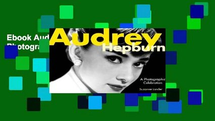 Ebook Audrey Hepburn: A Photographic Celebration Full