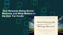 New Releases Being Mortal: Medicine and What Matters in the End  For Kindle