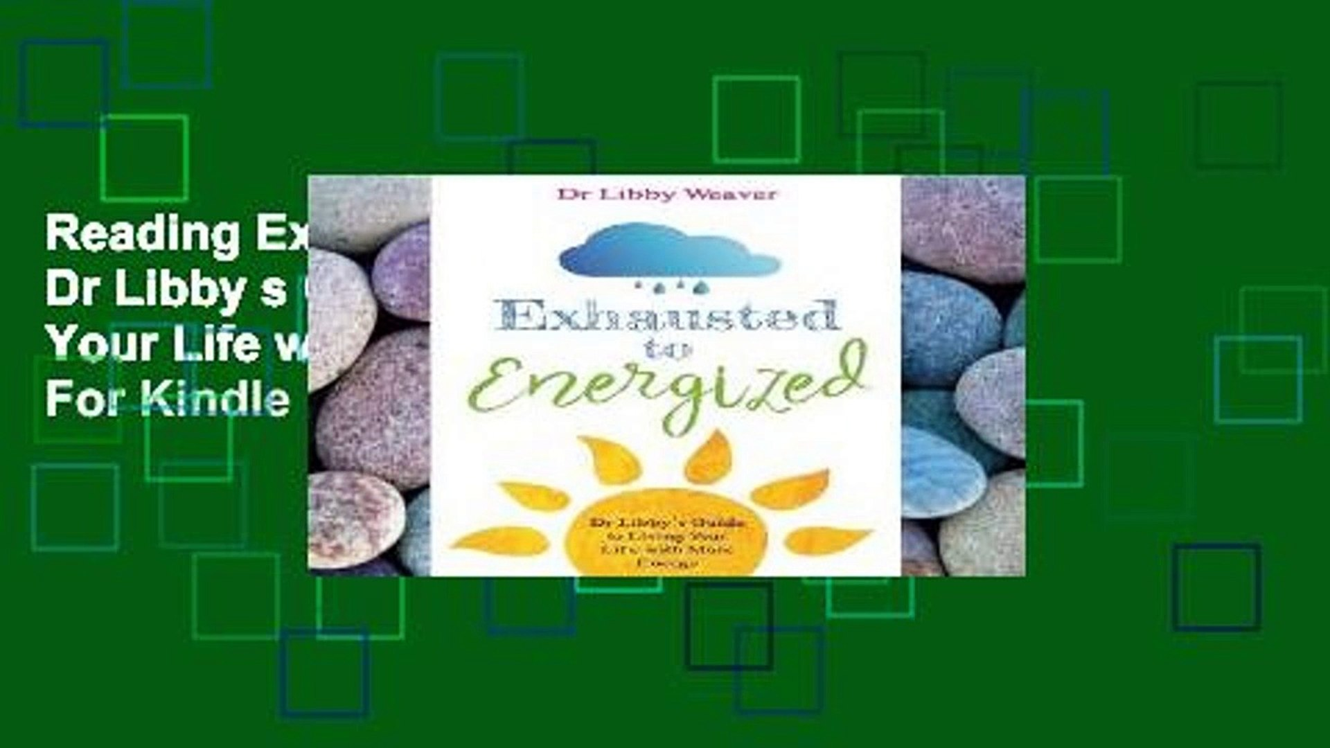 Reading Exhausted to Energized: Dr Libby s Guide to Living Your Life with  More Energy For Kindle