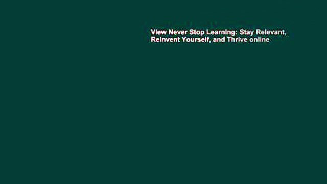 Stay Relevant Reinvent Yourself Never Stop Learning and Thrive