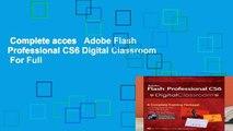Complete acces   Adobe Flash Professional CS6 Digital Classroom  For Full