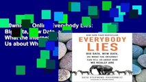 D0wnload Online Everybody Lies: Big Data, New Data, and What the Internet Can Tell Us about Who We