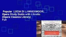 Popular  LUCIA DI LAMMERMOOR: Opera Study Guide with Libretto (Opera Classics Library)  Full