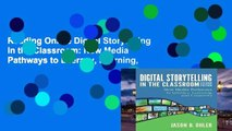 Reading Online Digital Storytelling in the Classroom: New Media Pathways to Literacy, Learning,