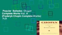 Popular  Ballades: Chopin Complete Works Vol. III (Fryderyk Chopin Complete Works)  Full