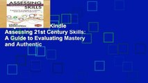 Any Format For Kindle  Assessing 21st Century Skills: A Guide to Evaluating Mastery and Authentic