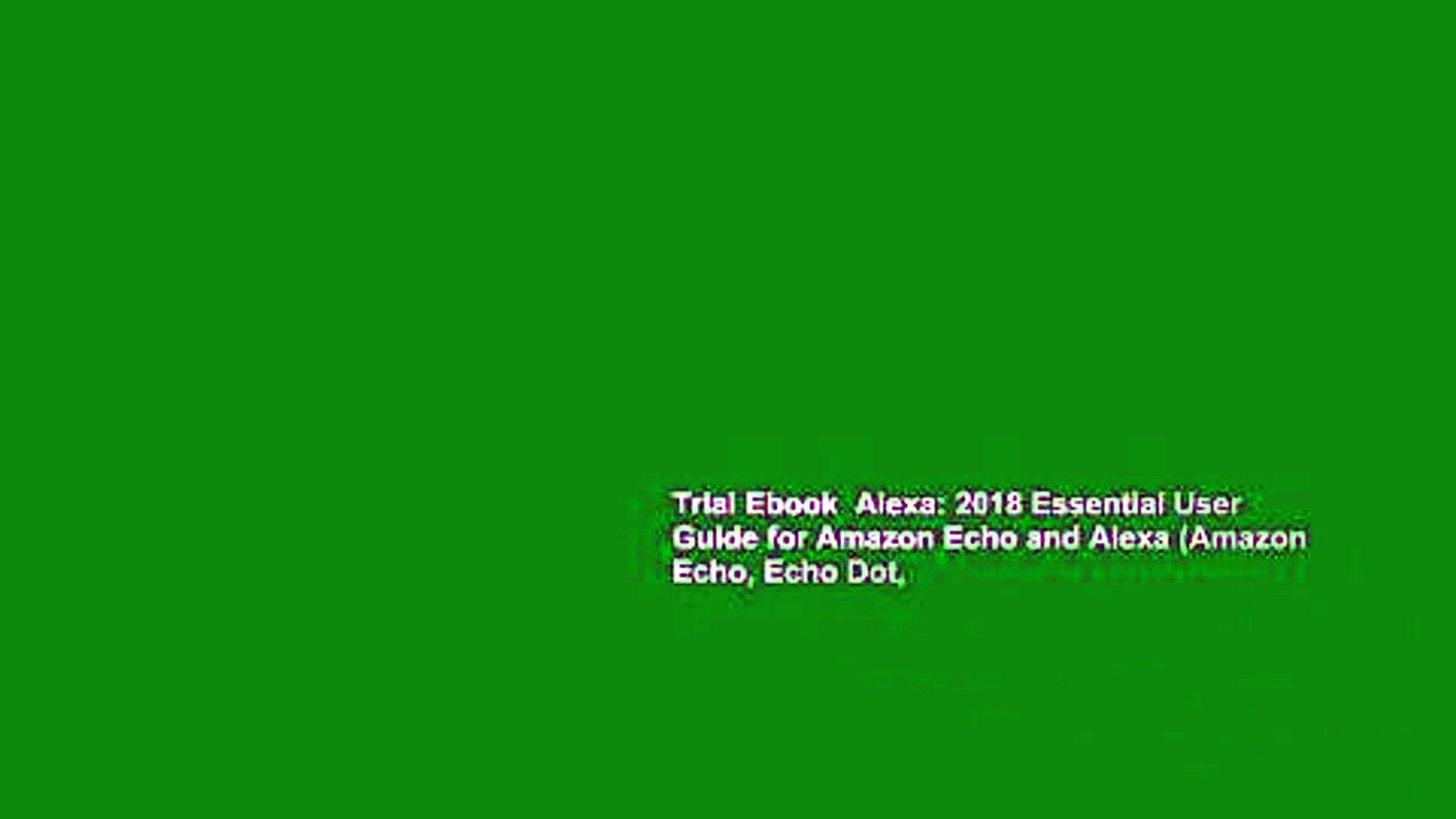 Trial Ebook  Alexa: 2018 Essential User Guide for Amazon Echo and Alexa (Amazon Echo, Echo Dot,