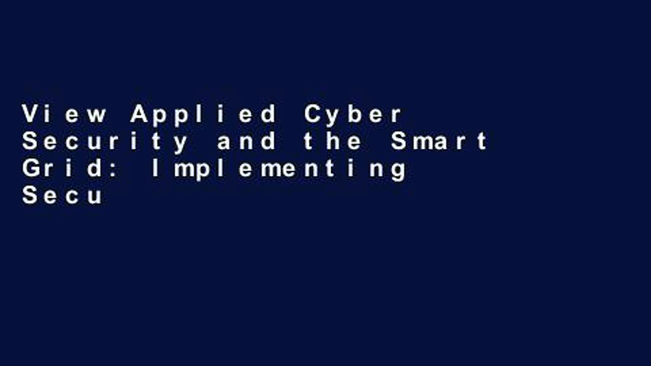View Applied Cyber Security and the Smart Grid: Implementing Security Controls into the Modern