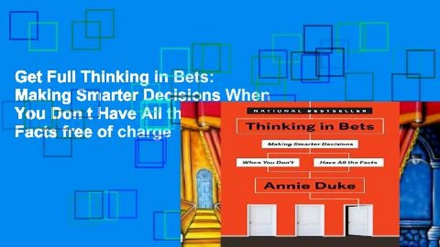 Get Full Thinking in Bets: Making Smarter Decisions When You Don t Have All the Facts free of charge