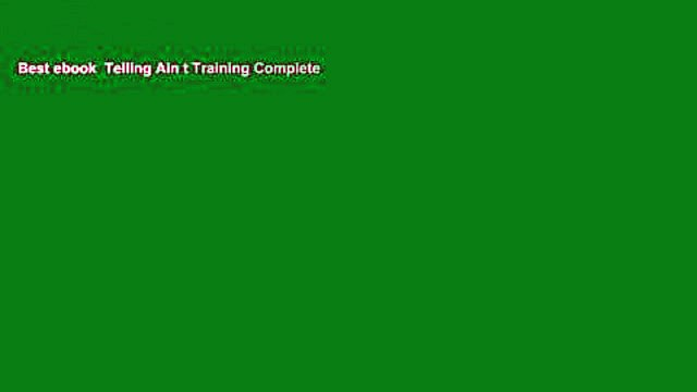Best ebook  Telling Ain t Training Complete