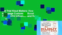 Get Trial Klout Matters: How to Engage Customers, Boost Your Digital Influence--and Raise Your