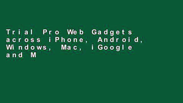 Trial Pro Web Gadgets across iPhone, Android, Windows, Mac, iGoogle and More: Across Iphone,