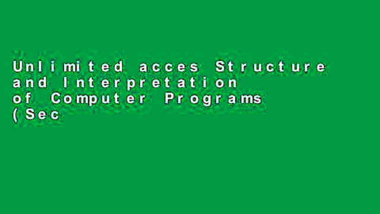 Unlimited acces Structure and Interpretation of Computer Programs (Second Edition) Book