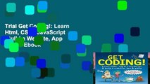 Trial Get Coding!: Learn Html, CSS   JavaScript   Build a Website, App   Game Ebook