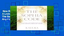 New Releases The Sophia Code: A Living Transmission from The Sophia Dragon Tribe  Any Format
