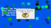 Full E-book  The Essential Hoof Book: The Complete Modern Guide to Horse Feet - Anatomy, Care and