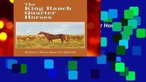 Best ebook  The King Ranch Quarter Horses: And Something of the Ranch and the Men That Bred Them