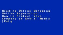 Reading Online Managing Online Reputation: How to Protect Your Company on Social Media (Palgrave