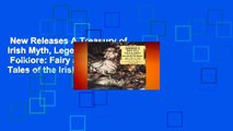 New Releases A Treasury of Irish Myth, Legend   Folklore: Fairy and Folk Tales of the Irish
