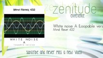 Mind Reset 432 - White noise A - Loopable version