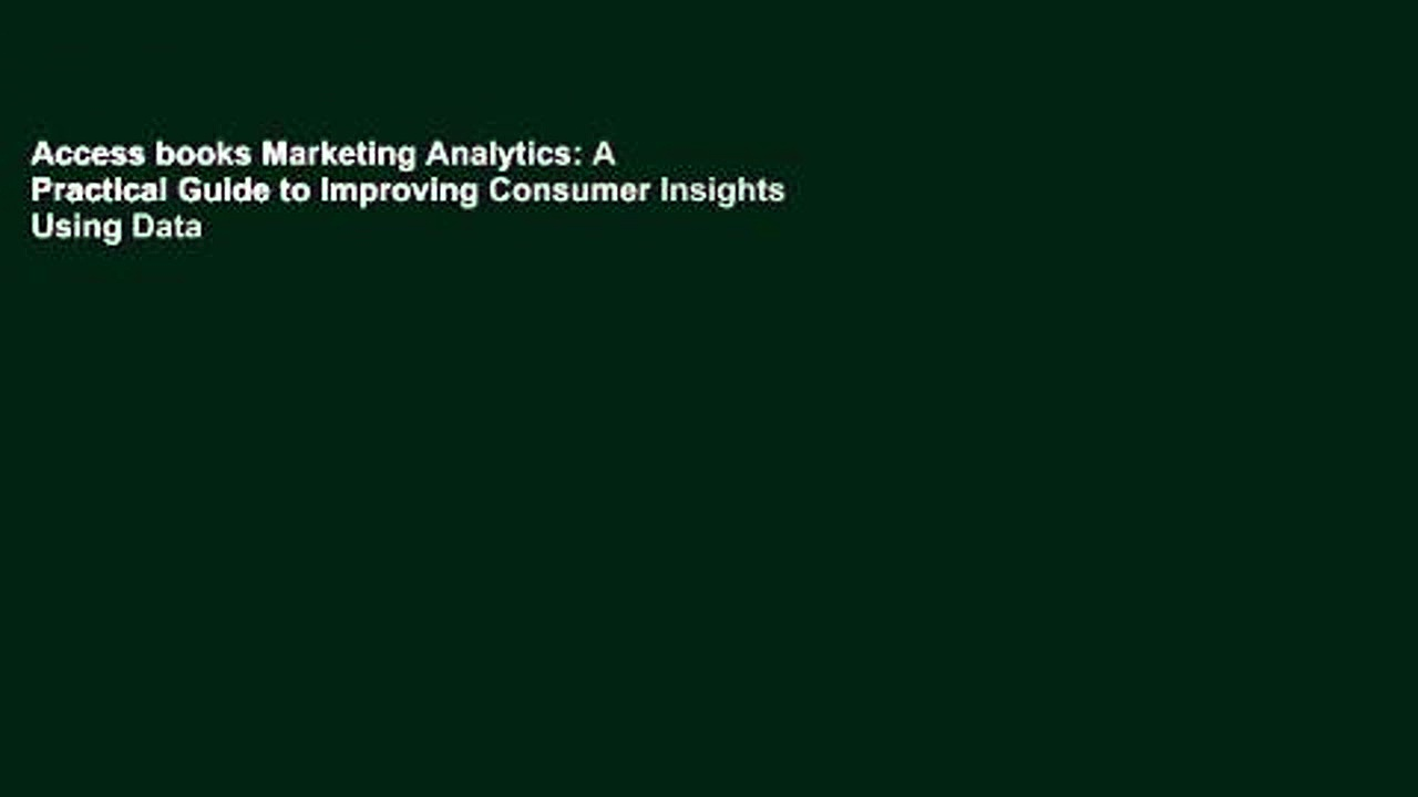 Access books Marketing Analytics: A Practical Guide to Improving Consumer Insights Using Data