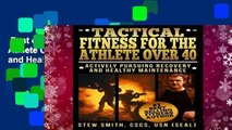 Best ebook  Tactical Fitness For the Athlete Over 40: Actively Pursuing Recovery and Healthy