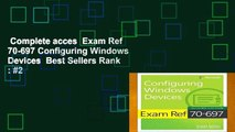 Complete acces  Exam Ref 70-697 Configuring Windows Devices  Best Sellers Rank : #2