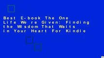 Best E-book The One Life We re Given: Finding the Wisdom That Waits in Your Heart For Kindle