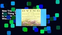 New Trial Dying Was the Best Thing That Ever Happened to Me: Stories of Healing and Wisdom Along