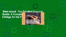 Best ebook  The Pre-Med Survival Guide: A Complete Guide to College for the Future Physician