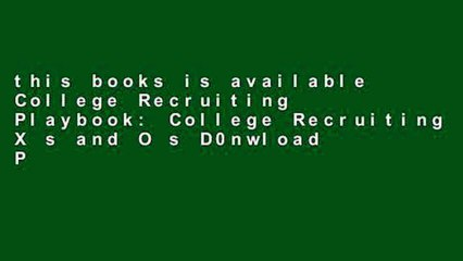 this books is available College Recruiting Playbook: College Recruiting X s and O s D0nwload P-DF