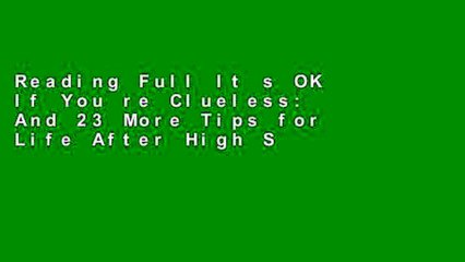 Reading Full It s OK If You re Clueless: And 23 More Tips for Life After High School any format