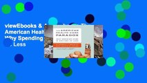 viewEbooks & AudioEbooks The American Health Care Paradox: Why Spending More is Getting Us Less