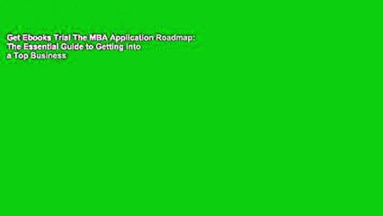 Get Ebooks Trial The MBA Application Roadmap: The Essential Guide to Getting into a Top Business