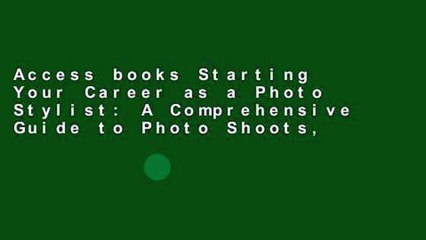 Access books Starting Your Career as a Photo Stylist: A Comprehensive Guide to Photo Shoots,
