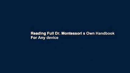 Reading Full Dr. Montessori s Own Handbook For Any device