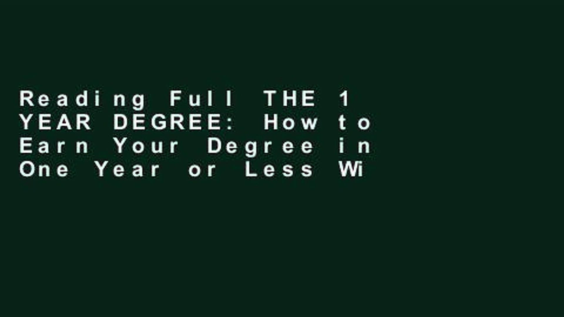 Reading Full THE 1 YEAR DEGREE: How to Earn Your Degree in One Year or Less Without Debt Unlimited