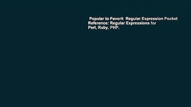Popular to Favorit  Regular Expression Pocket Reference: Regular Expressions for Perl, Ruby, PHP,