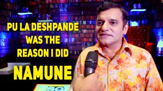 Paresh Ganatra - Pu La Deshpande was the reason I did Namune!